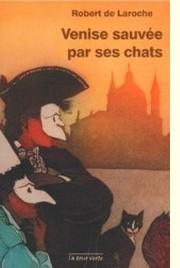 Venise sauvée par ses chats - R. de Laroche